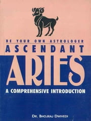 Ascendant Aries : A Comprehensive Introduction ebook by Dr. Bhojraj Dwivedi