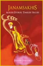 Janamsakhis - Ageless Stories, Timeless Values ebook by Harish Dhillon