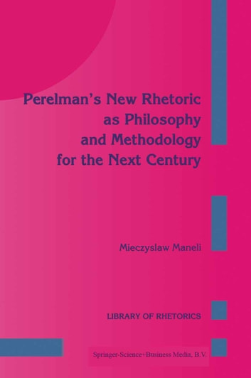 Perelman's New Rhetoric as Philosophy and Methodology for the Next Century ebook by M. Maneli