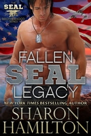 Fallen SEAL Legacy - SEAL Brotherhood, Book 2 ebook by Sharon Hamilton