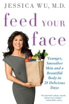 Feed Your Face ebook by Jessica Wu