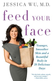 Feed Your Face - Younger, Smoother Skin and a Beautiful Body in 28 Delicious Days ebook by Kobo.Web.Store.Products.Fields.ContributorFieldViewModel