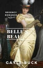 Belle's Beau ebook by Gayle Buck