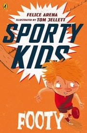 Footy - Sporty Kids ebook by Felice Arena