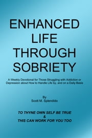 Enhanced Life Through Sobriety ebook by Scott M. Splendido