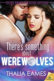 There's Something About Werewolves ebook by Thalia Eames