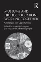 Museums and Higher Education Working Together - Challenges and Opportunities ebook by