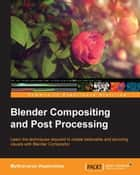 Blender Compositing and Post Processing ebook by Mythravarun Vepakomma