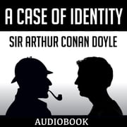 A Case of Identity audiobook by Sir Arthur Conan Doyle