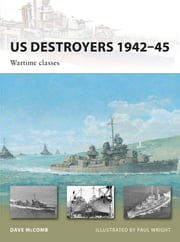 US Destroyers 1942–45 - Wartime classes ebook by Dave McComb,Mr Paul Wright