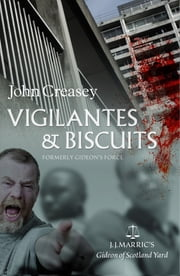 Vigilantes & Biscuits: (Writing as JJ Marric) ebook by John Creasey