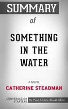 Summary of Something in the Water: A Novel by Catherine Steadman | Conversation Starters ebook by Paul Adams