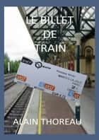 Le billet de train eBook by Alain Thoreau