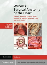 Wilcox's Surgical Anatomy of the Heart ebook by Robert H. Anderson,Diane E. Spicer,Anthony M. Hlavacek,Andrew C. Cook,Carl L. Backer