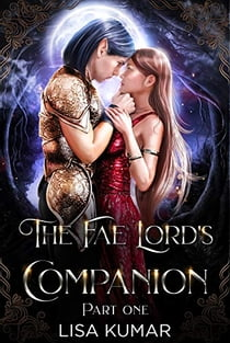 The Fae Lord's Companion - Part One E-bok by Lisa Kumar