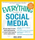 The Everything Guide to Social Media - All you need to know about participating in today's most popular online communities ebook by John K Waters, John Lester