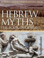 Hebrew Myths - The Book of Genesis ebook by Robert Graves,Raphael Patai