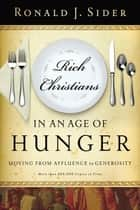 Rich Christians in an Age of Hunger ebook by Ronald Sider