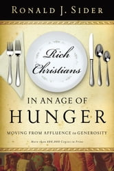 Rich Christians in an Age of Hunger - Moving from Affluence to Generosity ebook by Ronald Sider