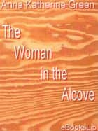 The Woman in the Alcove ebook by Anna Katherine Green