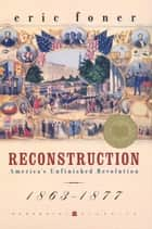 Reconstruction - America's Unfinished Revolution, 1863-1877 ebook by Eric Foner