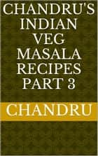 Chandru's Indian Veg Masala Recipes Part 3 ebook by Chandru