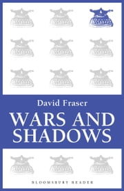 Wars and Shadows - Memoirs of General Sir David Fraser ebook by David Fraser