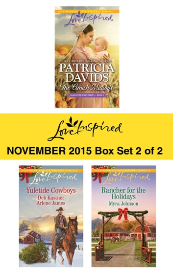 Love Inspired November 2015 - Box Set 2 of 2 - The Amish Midwife\The Cowboy's Yuletide Reunion\The Cowboy's Christmas Gift\Rancher for the Holidays ebook by Patricia Davids,Deb Kastner,Arlene James,Myra Johnson