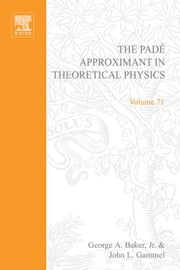 The Padé Approximant in Theoretical Physics ebook by Baker, George A. Jr.
