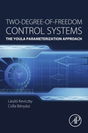Two-Degree-of-Freedom Control Systems - The Youla Parameterization Approach ebook by László Kevickzy,Cs. Banyasz