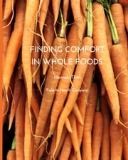 Finding Comfort in Whole Foods ebook by Hannah Thiel