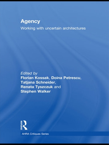 Agency - Working With Uncertain Architectures ebook by