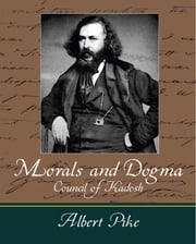Morals and Dogma - Council of Kadosh - Albert Pike ebook by Albert Pike