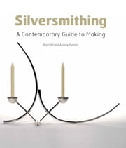 Silversmithing - A Contemporary Guide to Making ebook by Brian Hill