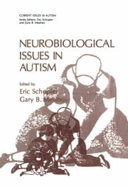 Neurobiological Issues in Autism ebook by Eric Schopler,Gary B. Mesibov