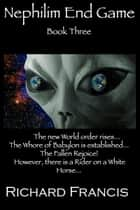 Nephilim End Game Book 3 ebook by Richard Francis
