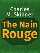 The Nain Rouge ebook by Charles M. Skinner