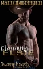 Claiming Elsie - Swamp Heads, #2 ebook by Esther E. Schmidt