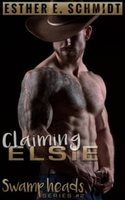 Claiming Elsie - Swamp Heads, #2  Ebook di  Esther E. Schmidt