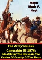 The Army's Sioux Campaign of 1876 ebook by Major Mark V. Hoyt