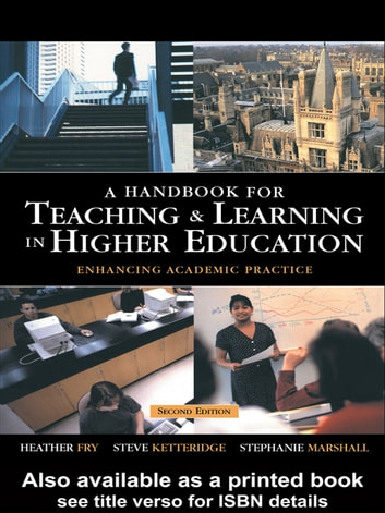A Handbook for Teaching and Learning in Higher Education - Enhancing Academic Practice ebook by Heather Fry,Steve Ketteridge,Stephanie Marshall