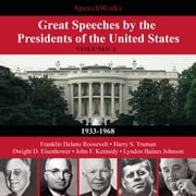 Great Speeches by the Presidents of the United States, Vol. 1 - 1933–1968 audiobook by SpeechWorks, SpeechWorks, SpeechWorks