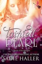 Tainted Pearl: A Rock Star Prequel - Tainted Pearl, #0 ebook by Sadie Haller