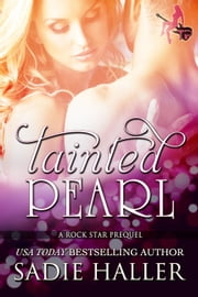Tainted Pearl: A Rock Star Prequel - Tainted Pearl ebook by Sadie Haller