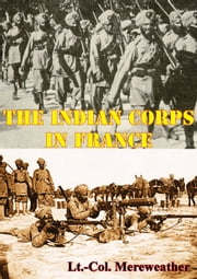 The Indian Corps In France [Illustrated Edition] ebook by Lt.-Col. John Walter Beresford Merewether,Frederick Edwin Smith Earl of Birkenhead