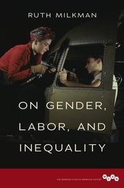 On Gender, Labor, and Inequality ebook by Ruth Milkman