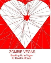 Zombie Vegas 3: Breaking Up In Vegas ebook by David N. Brown