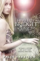 Here Lies Bridget ebook by Paige Harbison