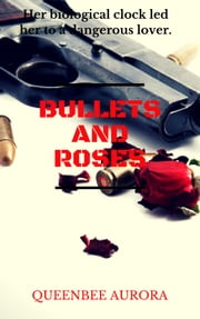 Bullets and Roses - African-American Contemporary Romance. ebook by Queenbee Aurora