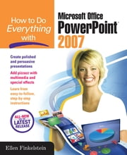 How to Do Everything with Microsoft Office PowerPoint 2007 ebook by Ellen Finkelstein